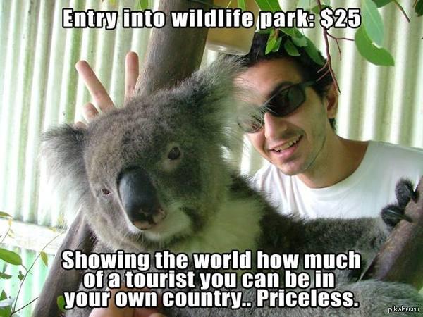 Тем временем в Австралии Посетить зоопарк - 25 у.е. Показать всему миру каким туристом ты можешь быть в своей собственной стране - Бесценно...