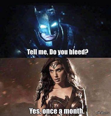 Batman v SuperWoman - Истекаешь ли ты кровью?  - Да, каждый месяц